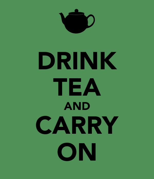 DRINK TEA AND CARRY ON