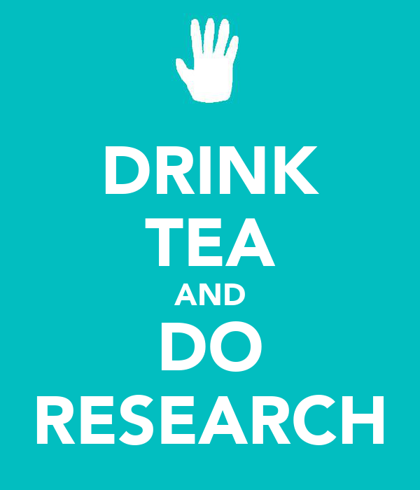 DRINK TEA AND DO RESEARCH