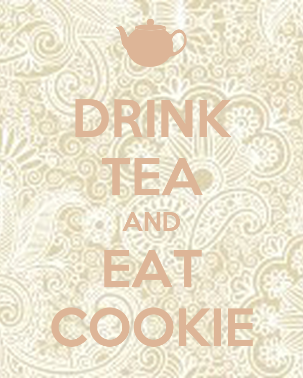 DRINK TEA AND EAT COOKIE