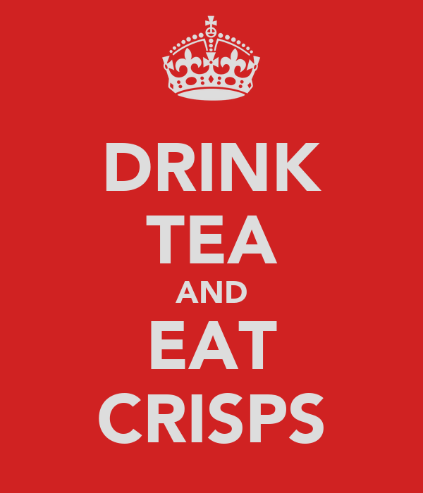 DRINK TEA AND EAT CRISPS