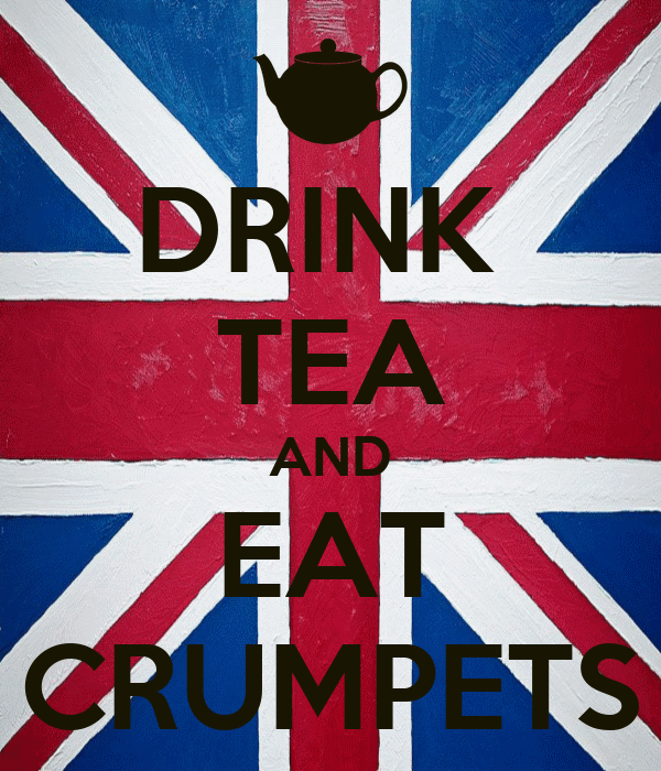 DRINK  TEA AND EAT CRUMPETS