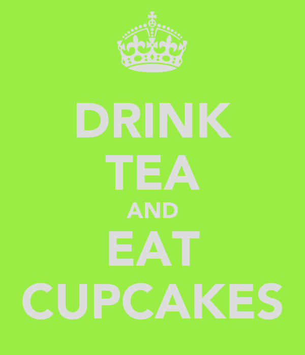 DRINK TEA AND EAT CUPCAKES