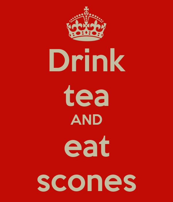 Drink tea AND eat scones