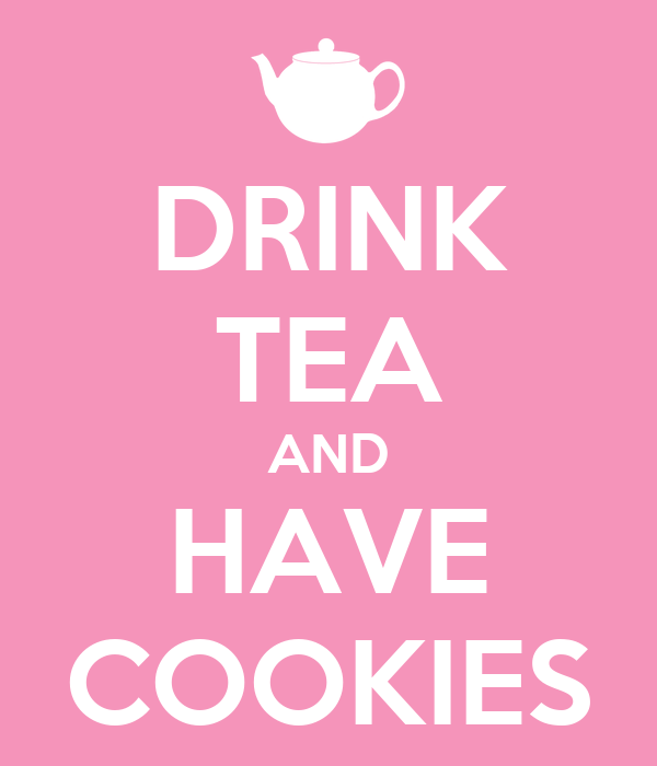 DRINK TEA AND HAVE COOKIES