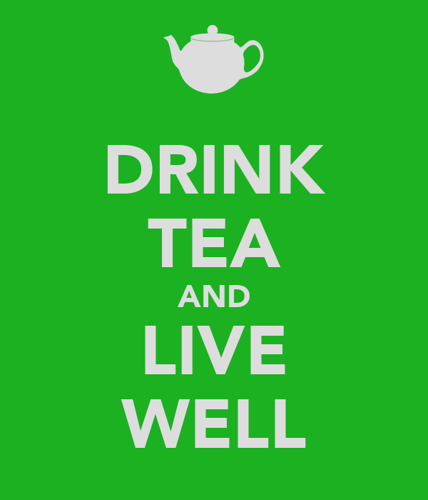 DRINK TEA AND LIVE WELL