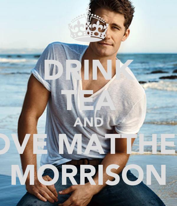 DRINK TEA AND LOVE MATTHEW MORRISON