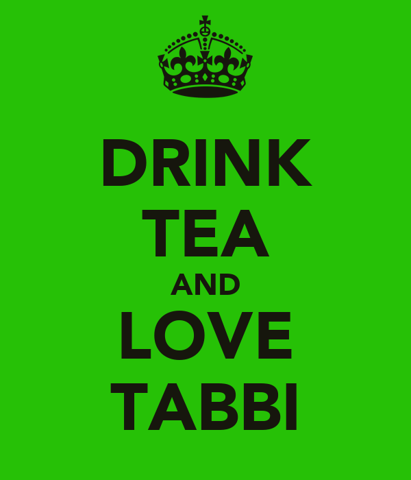 DRINK TEA AND LOVE TABBI