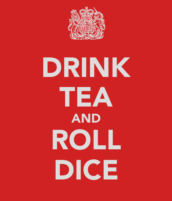 DRINK TEA AND ROLL DICE
