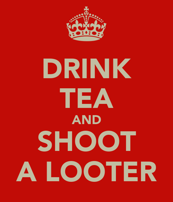 DRINK TEA AND SHOOT A LOOTER