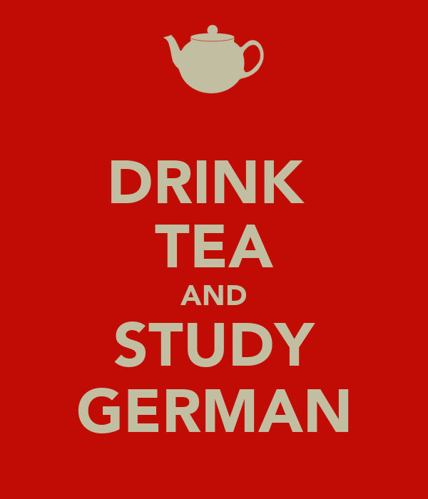 DRINK  TEA AND STUDY GERMAN