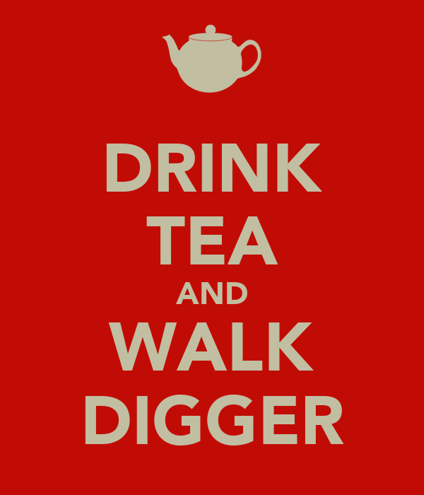 DRINK TEA AND WALK DIGGER
