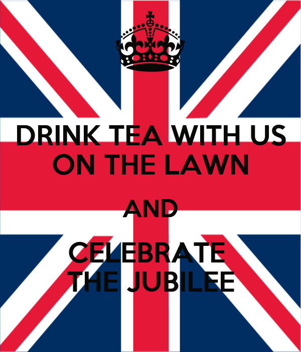 DRINK TEA WITH US ON THE LAWN AND CELEBRATE  THE JUBILEE