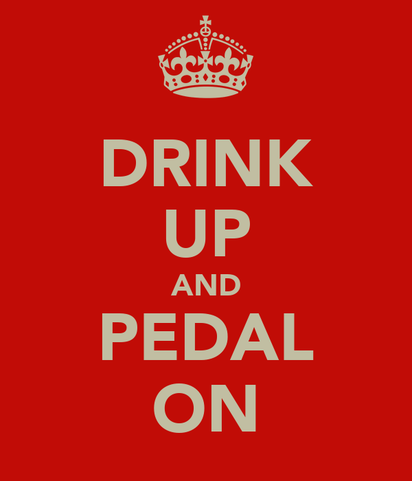 DRINK UP AND PEDAL ON