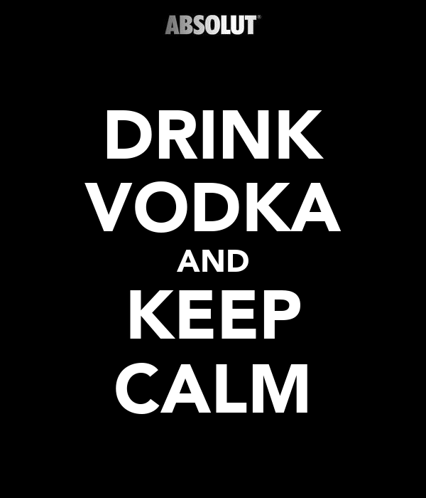 DRINK VODKA AND KEEP CALM