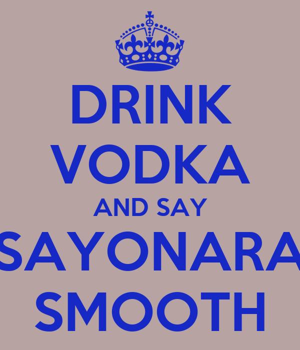 DRINK VODKA AND SAY SAYONARA SMOOTH