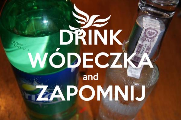 DRINK WÓDECZKA and ZAPOMNIJ
