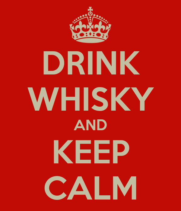 DRINK WHISKY AND KEEP CALM