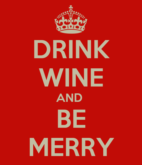 DRINK WINE AND  BE MERRY