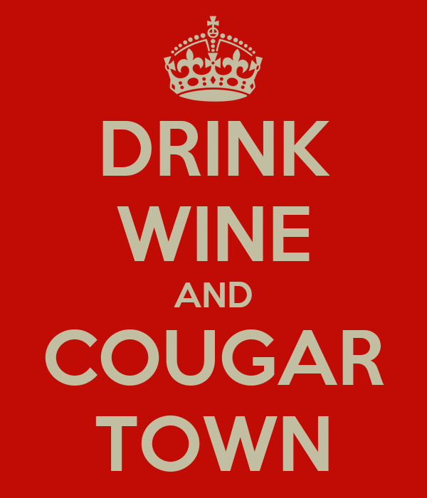 DRINK WINE AND COUGAR TOWN