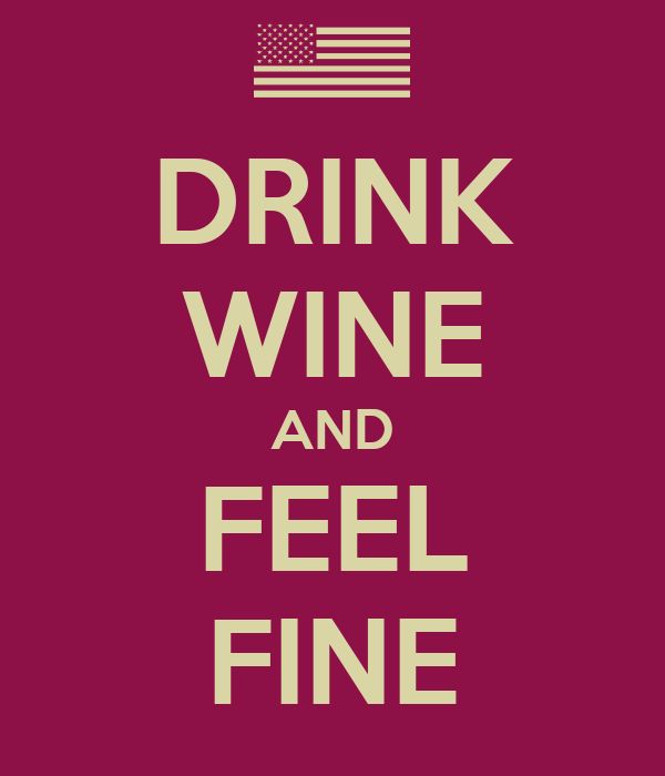 DRINK WINE AND  FEEL  FINE