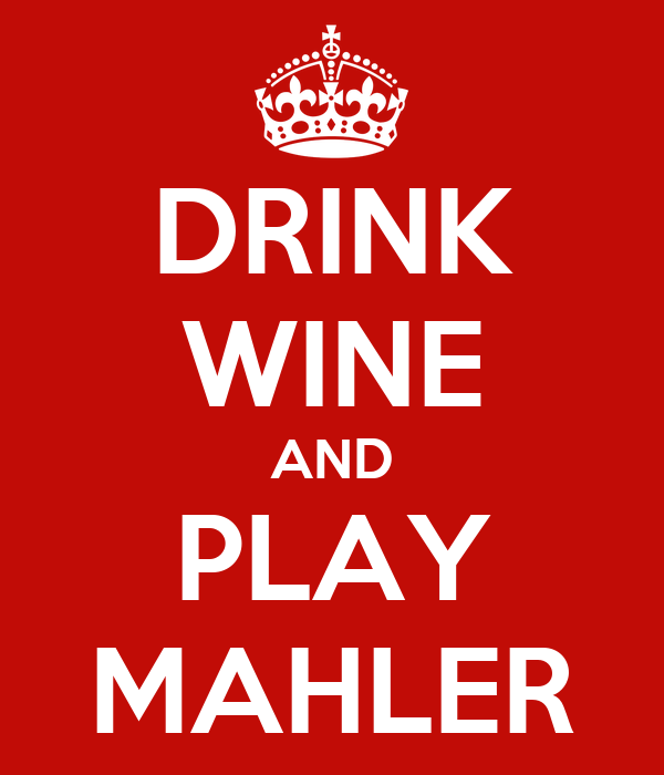 DRINK WINE AND PLAY MAHLER
