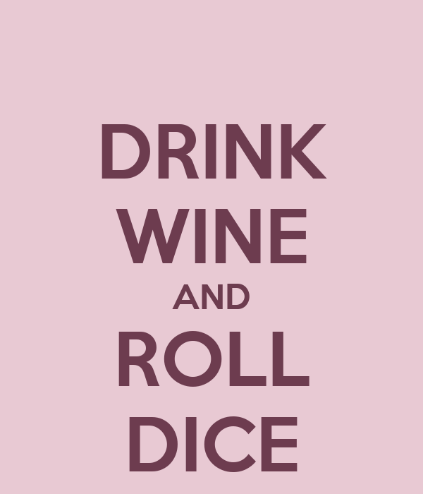 DRINK WINE AND ROLL DICE