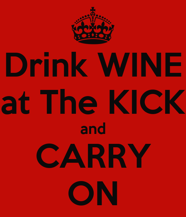 Drink WINE at The KICK and CARRY ON