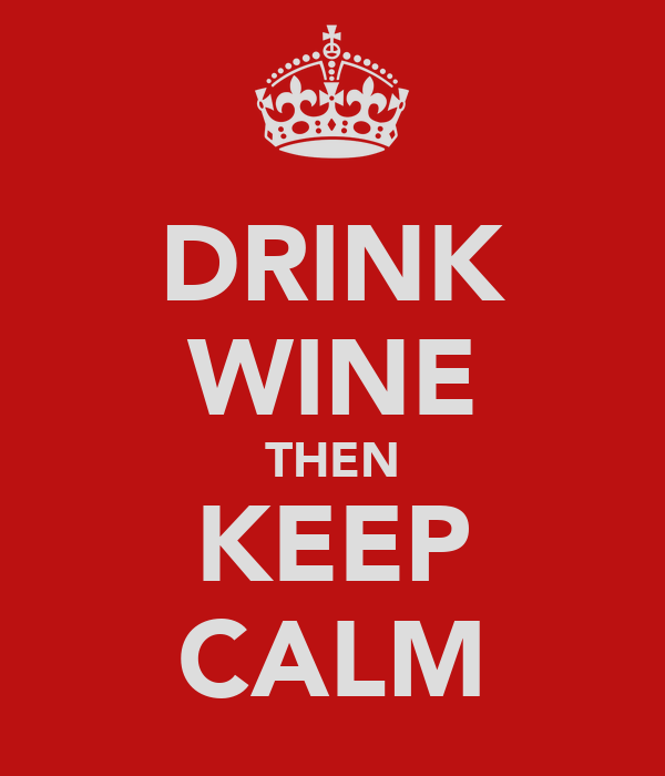 DRINK WINE THEN KEEP CALM