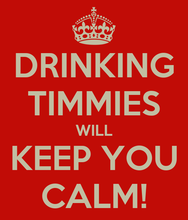 DRINKING TIMMIES WILL KEEP YOU CALM!