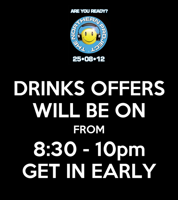 DRINKS OFFERS WILL BE ON FROM 8:30 - 10pm GET IN EARLY