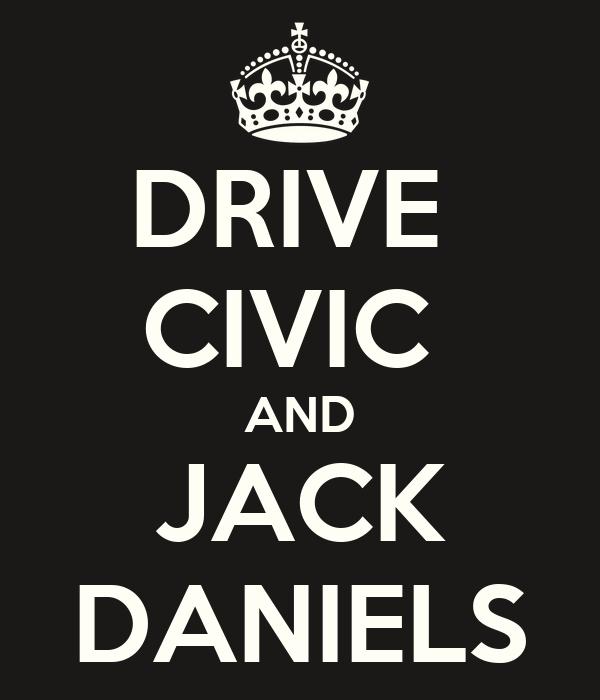 DRIVE  CIVIC  AND JACK DANIELS