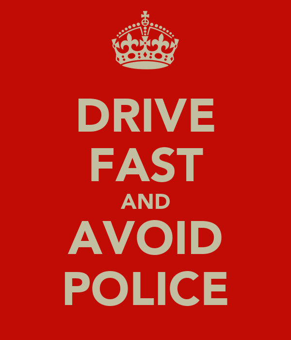 DRIVE FAST AND AVOID POLICE