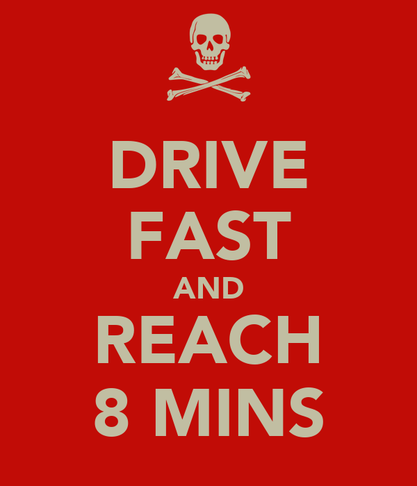 DRIVE FAST AND REACH 8 MINS