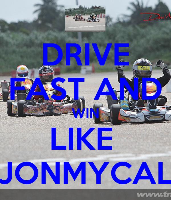 DRIVE FAST AND WIN LIKE  JONMYCAL