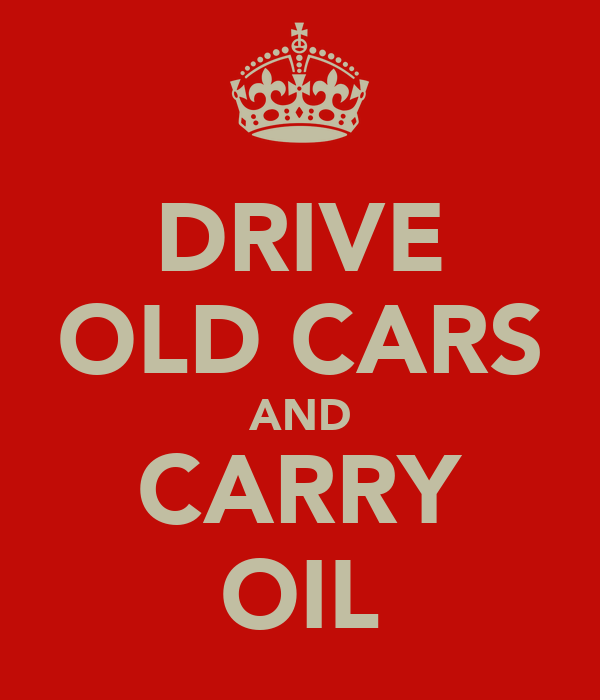 DRIVE OLD CARS AND CARRY OIL