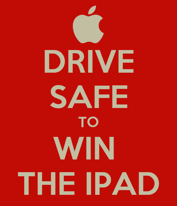 DRIVE SAFE TO WIN  THE IPAD