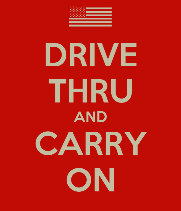 DRIVE THRU AND CARRY ON