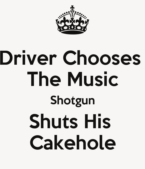 Driver Chooses  The Music Shotgun Shuts His  Cakehole