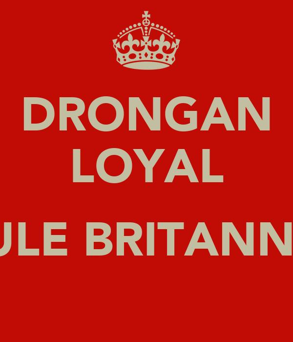 DRONGAN LOYAL  RULE BRITANNIA