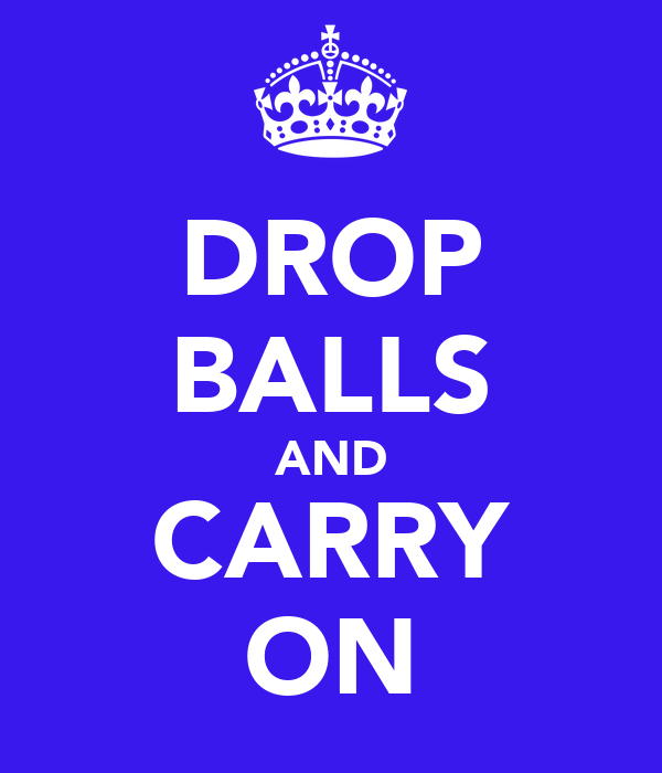 DROP BALLS AND CARRY ON