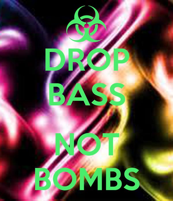 DROP BASS NOT BOMBS Poster | kayla | Keep Calm-o-Matic