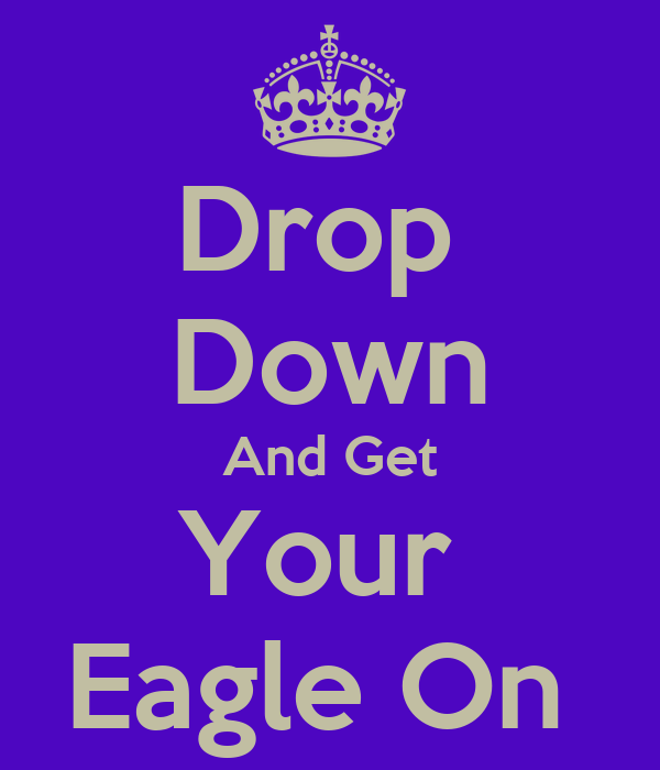 Drop  Down And Get Your  Eagle On