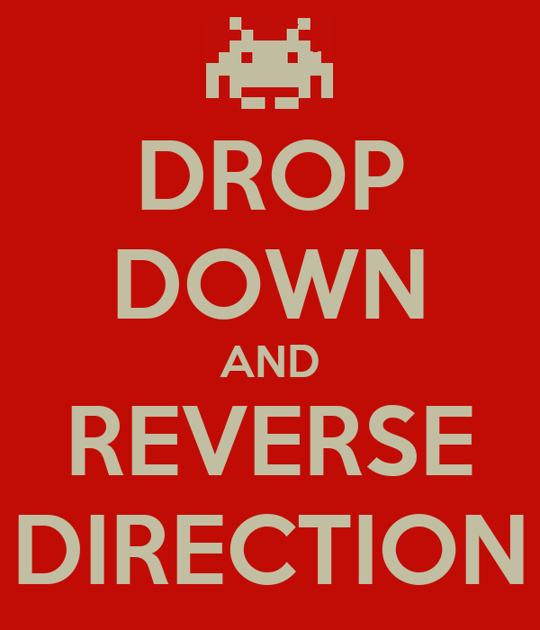 DROP DOWN AND REVERSE DIRECTION