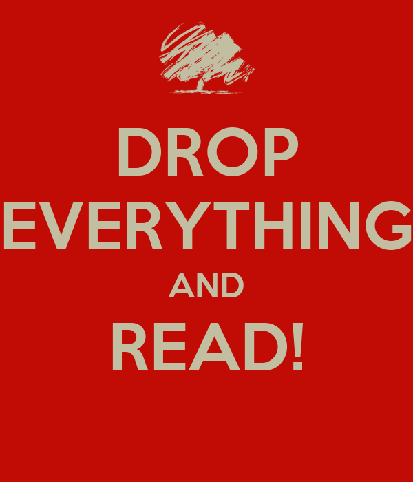 DROP EVERYTHING AND READ!