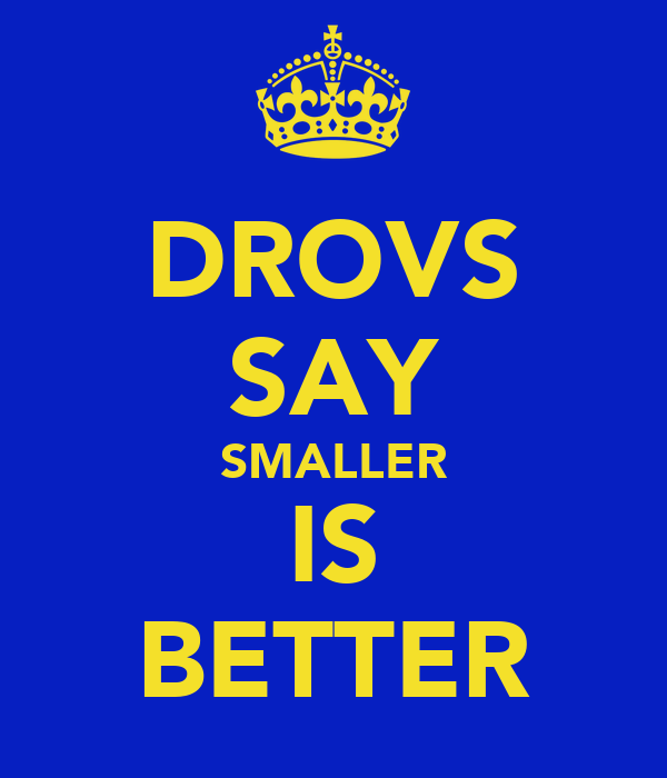 DROVS SAY SMALLER IS BETTER