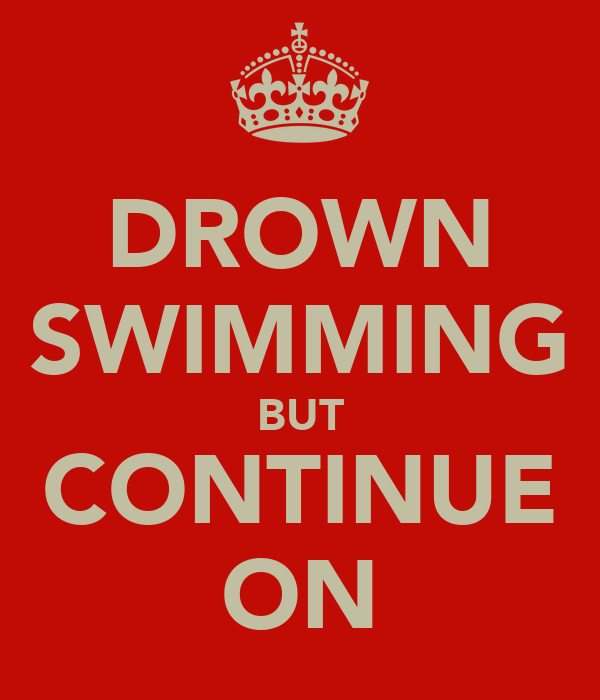 DROWN SWIMMING BUT CONTINUE ON