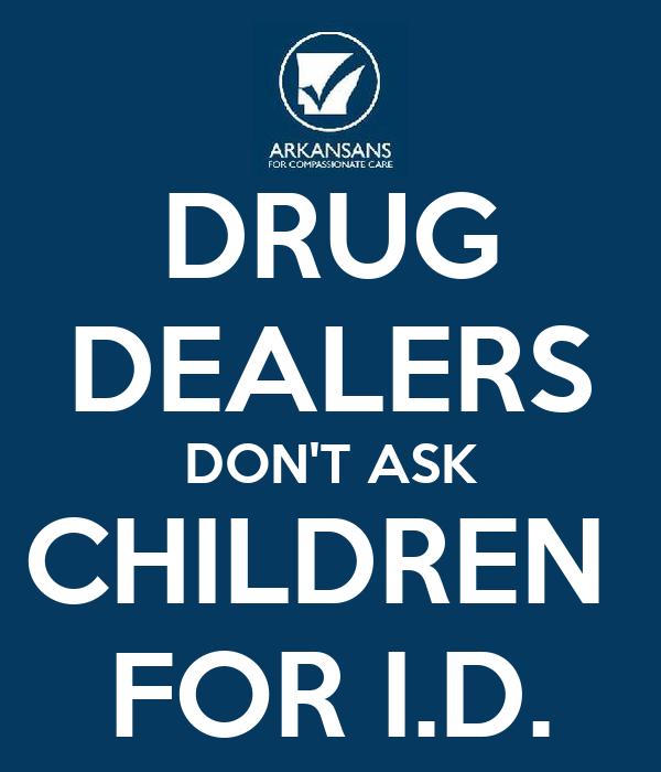DRUG DEALERS DON'T ASK CHILDREN  FOR I.D.
