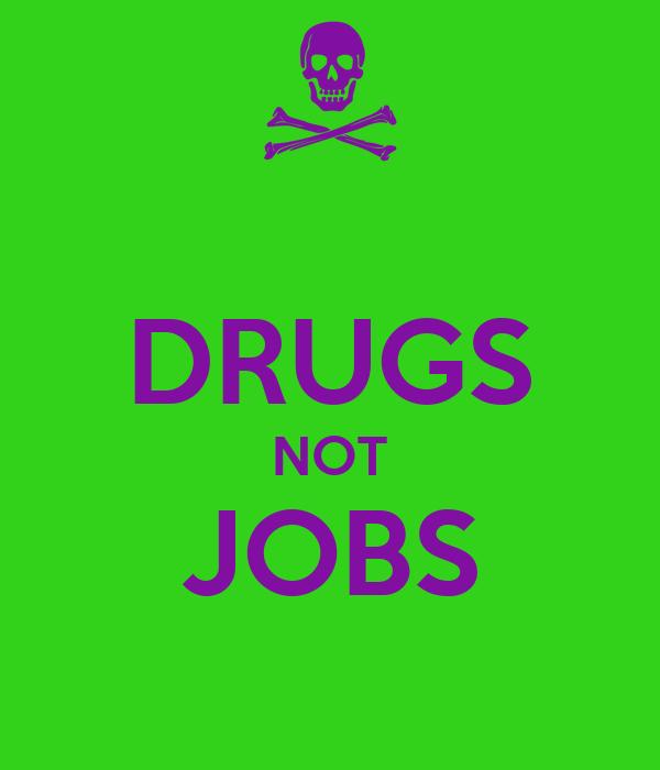 DRUGS NOT JOBS