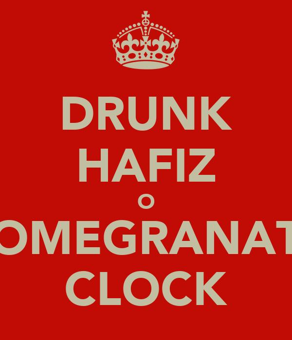 DRUNK HAFIZ O POMEGRANATE CLOCK