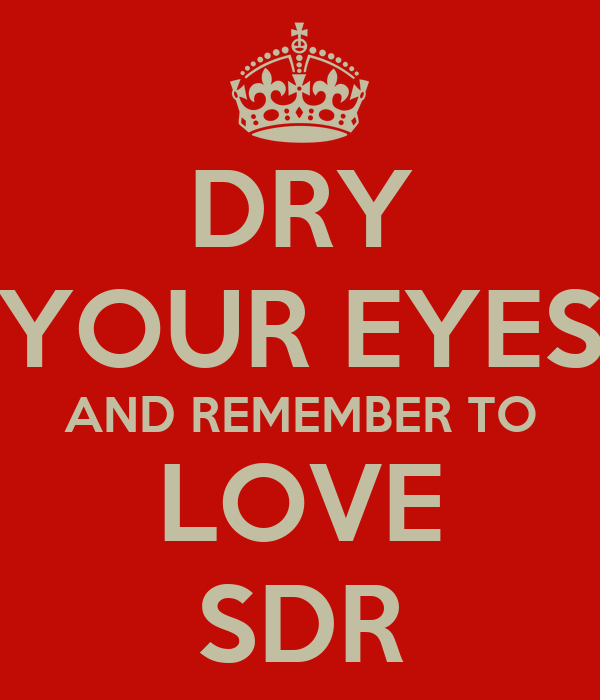 DRY YOUR EYES AND REMEMBER TO LOVE SDR